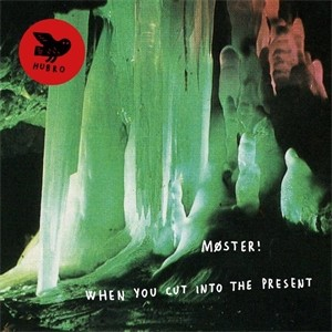 Møster: When You Cut Into The Present