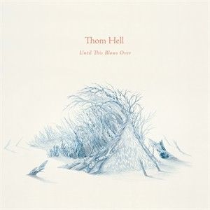 Thom Hell: Until This Blows Over